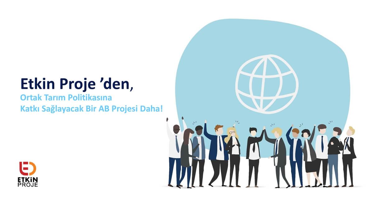 global partner - Etkin Proje 'den  Ortak Tarım Politikasına Katkı Sağlayacak Bir AB Projesi Daha!
